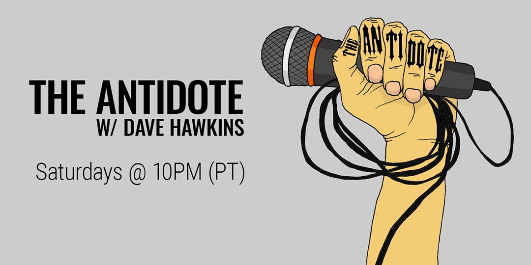 Antidote w/ Dave Hawkins - Saturdays at 10PM (PT)