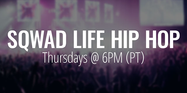 Sqwad Life Hip Hop - Thursdays at 6 PM (PT)