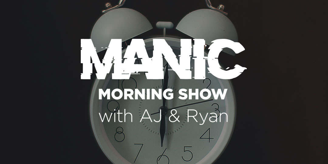 Manic Morning Show with AJ and Ryan - Monday-Wednesday